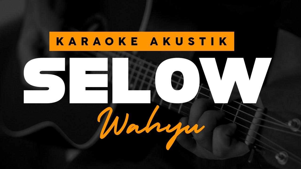Download SELOW - Wahyu ( Karaoke Akustik )