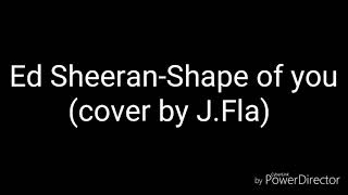 Video Ed Sheeran-Shape of you(cover by J.Fla)lyrics download MP3, 3GP, MP4, WEBM, AVI, FLV September 2018