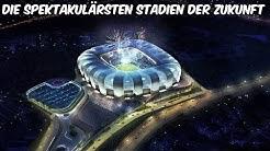 Die spektakulärsten Stadien der Zukunft im Fußball