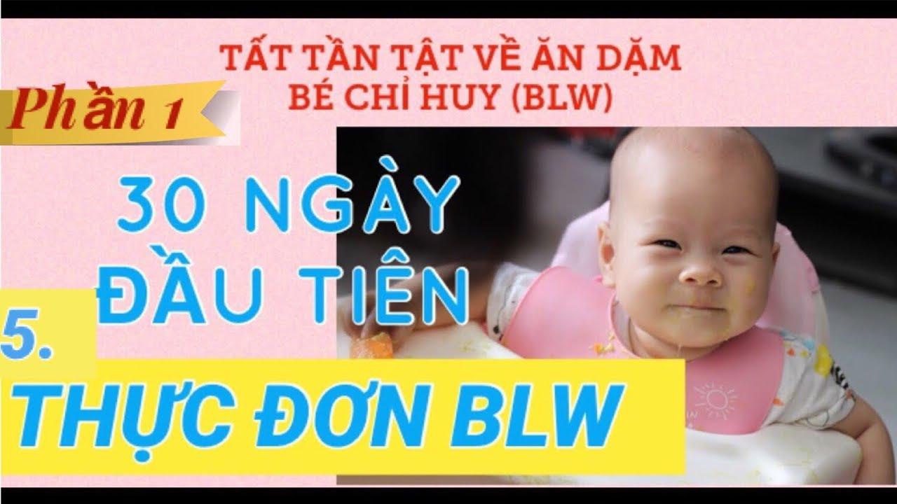 Tất tần tật ăn dặm bé tự chỉ huy BLW #5 THỰC ĐƠN ĂN DẶM BLW 30 NGÀY ĐẦU  TIÊN, thực đơn bé 6 tháng - YouTube