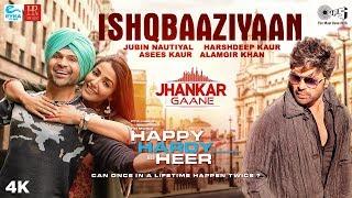 Ishqbaaziyaan Jhankar Happy Hardy And Heer Himesh Reshammiya Sonia Jubin Harshdeep Asees