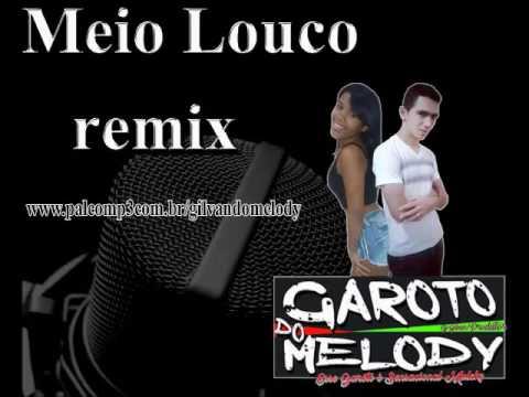 MEIO LOUCO REMIX   DJ GILVAN O GAROTO DO MELODY FILEEEEEEEEE