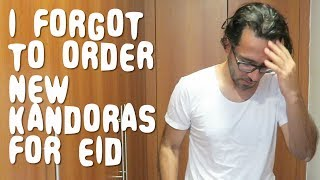 DISASTER - I Forgot To Order KANDORAS for Eid | Ramadan 2018