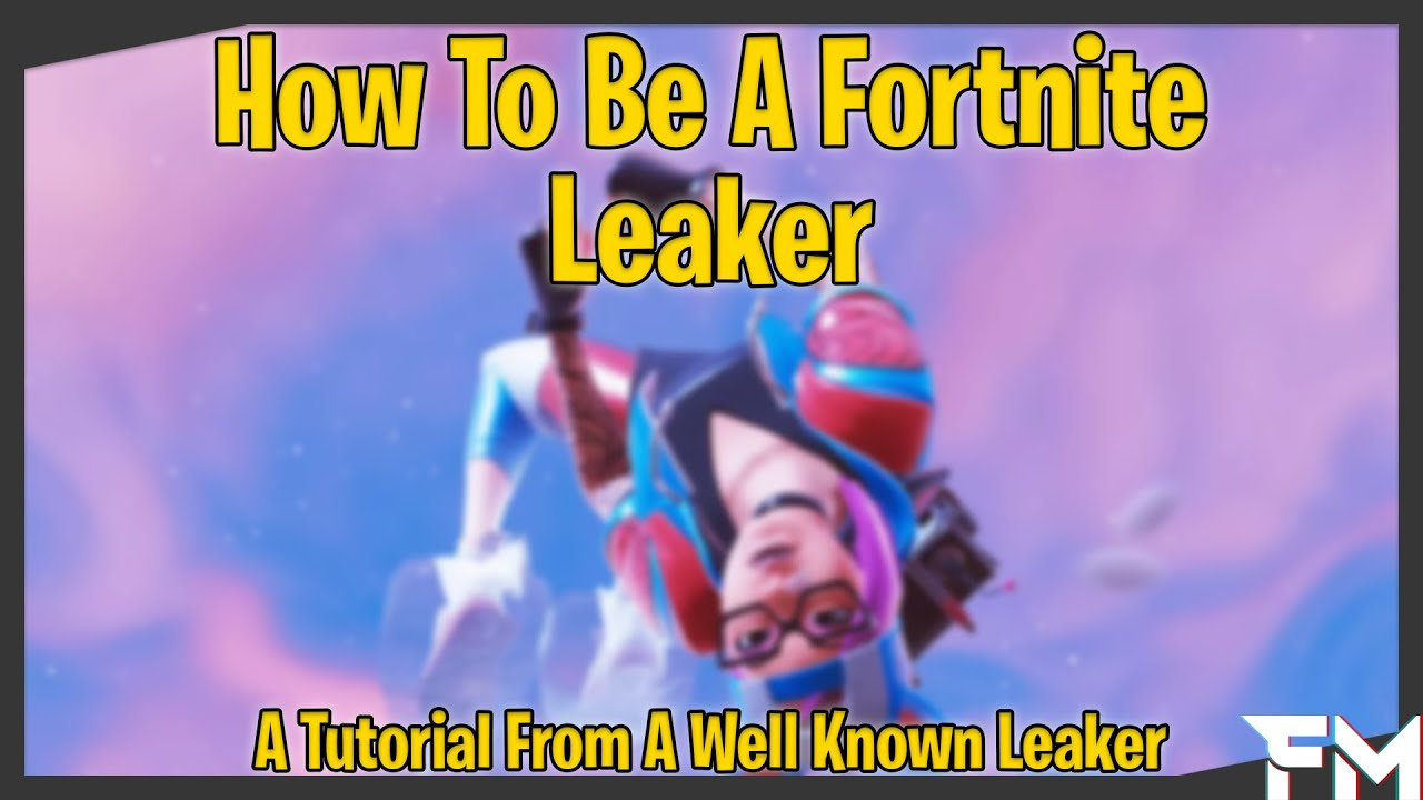 How To Be A Fortnite Leaker || Tutorial