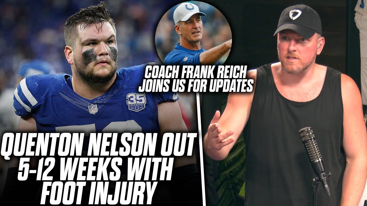 Pat McAfee Reacts: Colts' Quenton Nelson Out 5-12 Weeks With Foot Injury, Frank Reich Gives Details