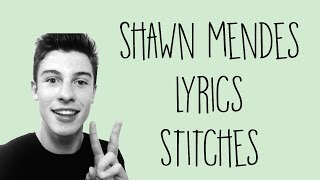 Shawn Mendes ~ Lyrics ~ Stitches