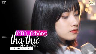 Em Không Tha Thứ (Cover) - Đình Dũng | Hà My x Fin'D