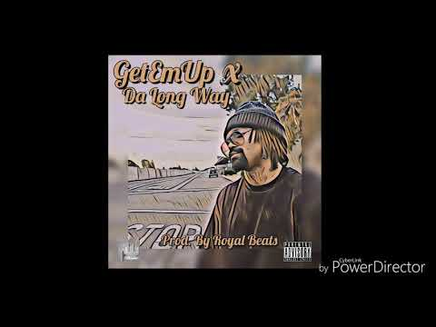 GetEmUp x Da Long Way (Prod by Royal Beats)