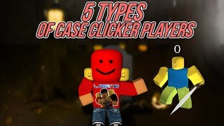 [Roblox] Case Clicker: 5 Types of CC players
