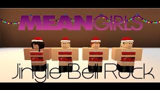 Mean Girls Jingle Bell Rock Roblox