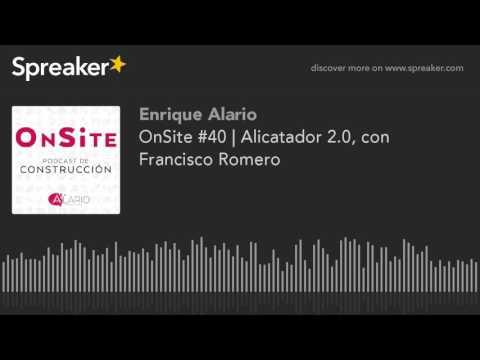 OnSite #40   Alicatador 2.0, con Francisco Romero