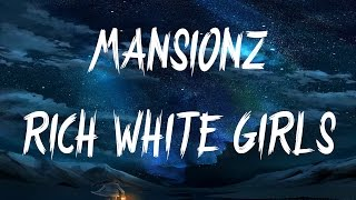 Mansionz - Rich White Girls (Lyrics / Lyric)