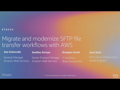 AWS re:Invent 2019: Migrate and modernize SFTP file transfer workflows with AWS (STG333)