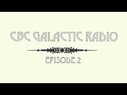 CBC Galactic Radio Ep. 2