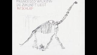 Francesco Wilking - Die Zukunft liegt im Schlaf