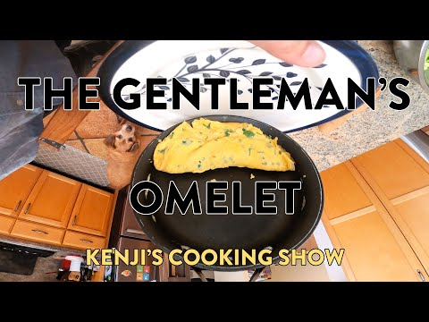 Kenji's Cooking Show | The Gentleman (or woman)'s Omelet