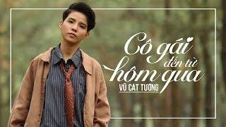 Cô Gái Ngày Hôm Qua - Vũ Cát Tường (OST Cô Gái Đến Từ Hôm Qua) | MV Official