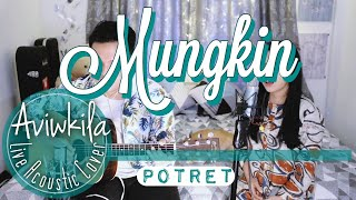 Potret - Mungkin (Live Acoustic Cover by Aviwkila)