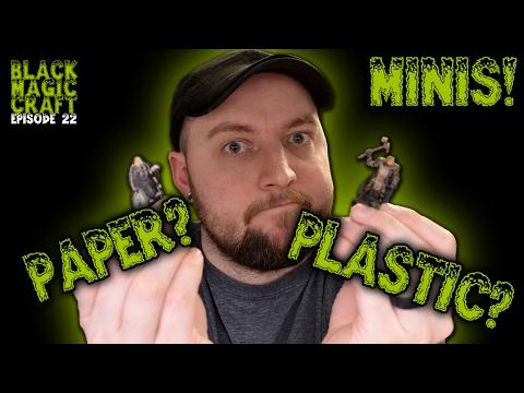 D&D Minis...Paper or Plastic?  (Black Magic Craft Episode 022)
