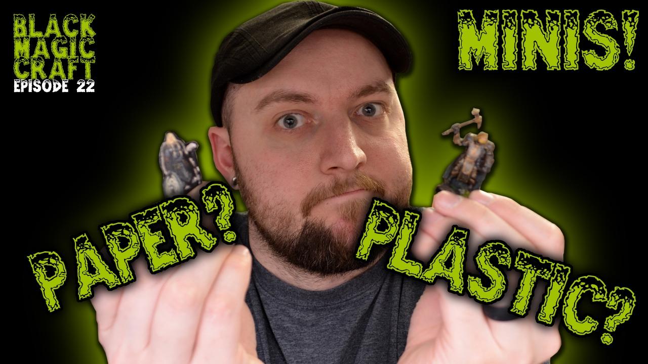D&D Minis   Paper or Plastic? (Black Magic Craft Episode 022)
