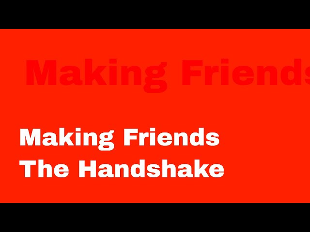 How to make friends [ The Handshake ]