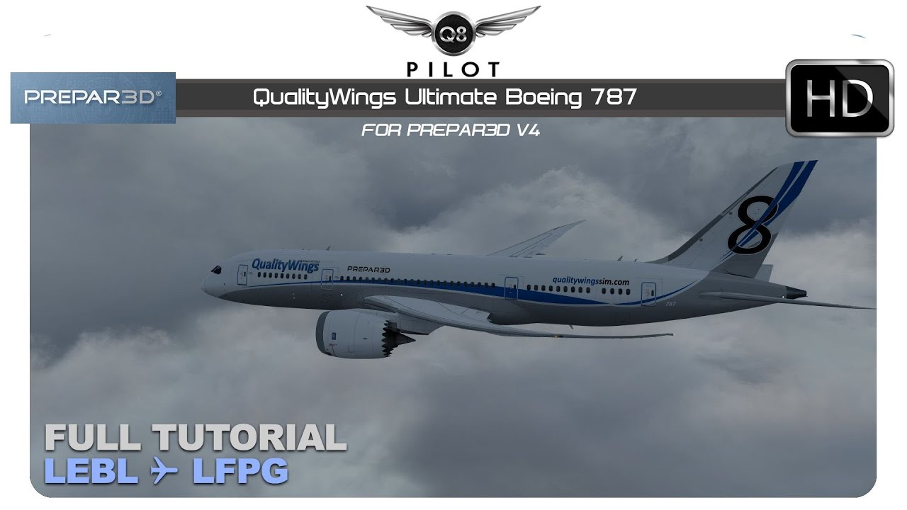 [Prepar3D v4] QualityWings Boeing 787 | Full Tutorial | LEBL ✈ LFPG