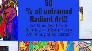 50 % all unframed Radiant Art!!