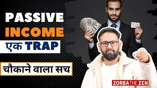 Is Passive Income a Trap? |  Money Investment Tips | Zorba The Zen