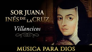 Música para Dios: Villancicos de Sor Juana Inés de la Cruz