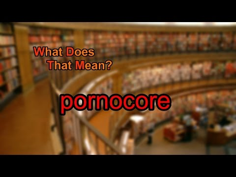 What does pornocore mean?