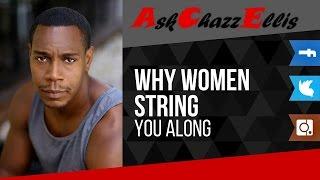 Men you string along Why do