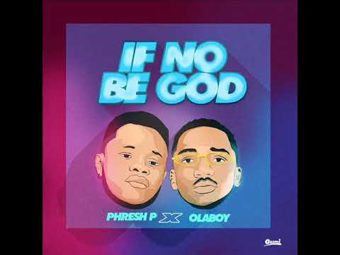 Download Phresh P - If No Be God Feat  Ola Boy (Audio)