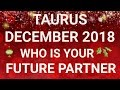 Taurus December 2018 Who is Your Future Partner Tarot Reading | Extended Forecast