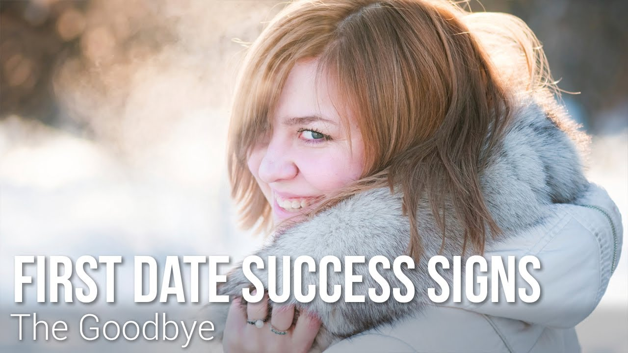 ec75aeb23f11 First Date Success Signs  The Goodbye - YouTube