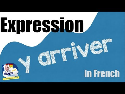 Expression Y ARRIVER in French
