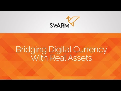 Swarm - Bridging Digital Currency With Real Assets