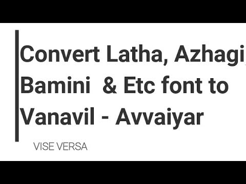 HOW TO CONVERT LATHA/ BAMINI FONT TO VANAVIL FONT (VISE VERSA)??