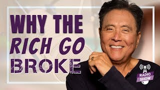 Why The Rich Go Broke -Robert Kiyosaki [The Rich Dad Radio Show]