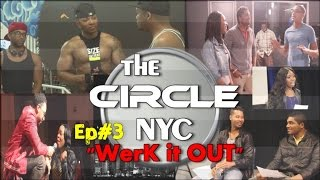 """The CIRCLE NYC"" Episode#3 [WERKING IT OUT!!!]"
