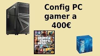 Une config pc gamer a 400€ pour GTA V!! [60FPS et 1080P GAMING!!]