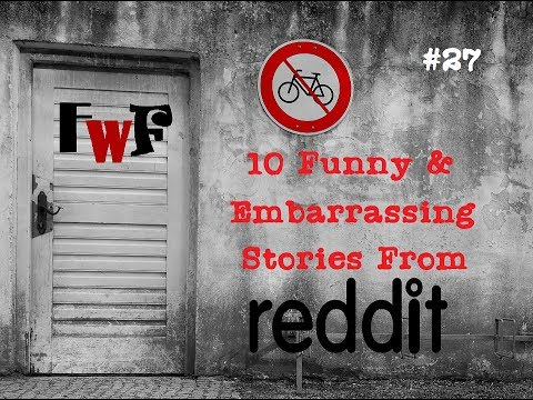 10 Funny and Embarrassing Stories from Reddit FwF#27