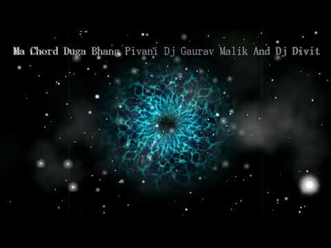 Ma Chord Duga Bhang Pini Mix By Dj Gaurav Malik And Dj Divit