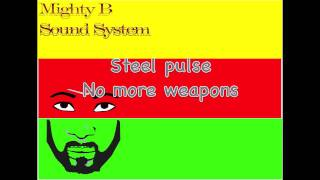 Steel pulse no more weapons