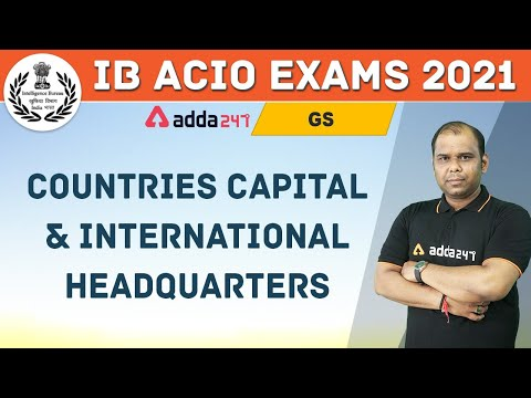 IB ACIO 2020-21 | General Studies | Countries Capital & International Headquarters