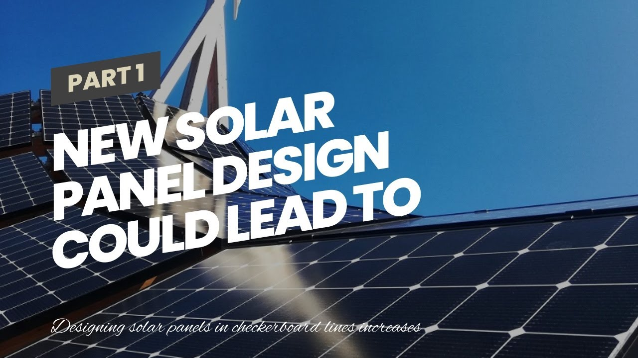 New Solar Panel design could lead to wider use of Renewable Energy