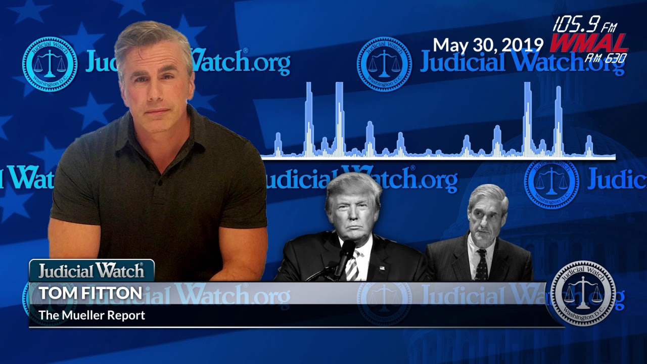 Judicial Watch - Tom Fitton: Investigating the Investigators Means Investigating Mueller & His M