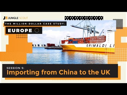 Million Dollar Case Study: Europe - Session #9 - Importing From China To The UK
