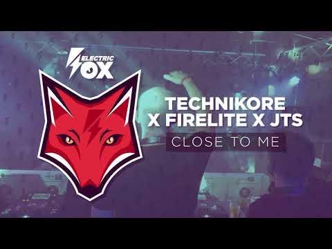 Technikore & Firelite & JTS – Close To Me