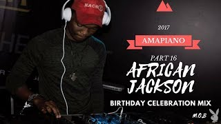 AmaPiano 2017 SA House Music Mix Part 16: Birthday Celebration Mixed By African Jackson