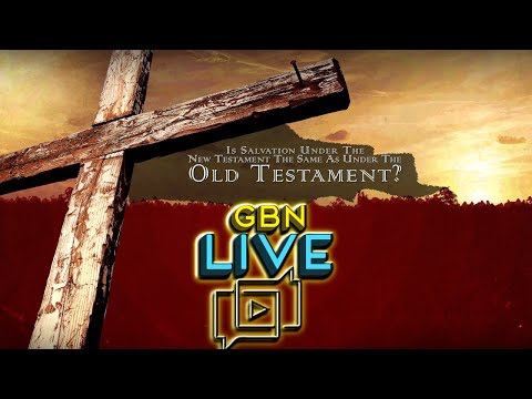 GBNLive - Episode 174 - Is Salvation Under The NT The Same As Under The OT?